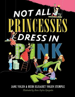 Not All Princesses Dress in Pink - Yolen, Jane, and Stemple, Heidi E y