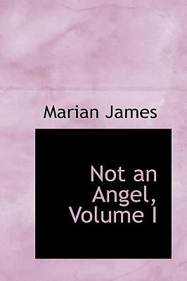 Not an Angel, Volume I - James, Marian