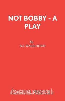 Not Bobby - A Play - Warburton, N J