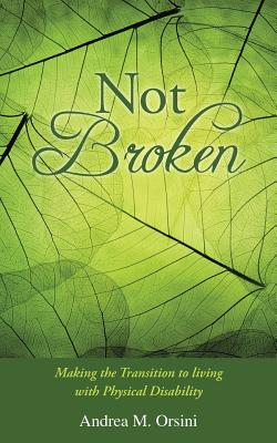 Not Broken: Making the Transition to Living with Physical Disability - Orsini, Andrea M
