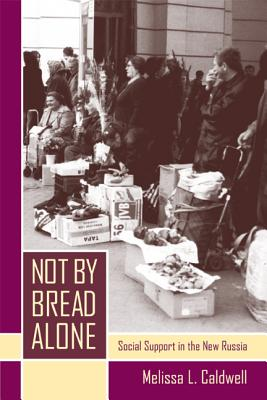Not by Bread Alone: Social Support in the New Russia - Caldwell, Melissa L