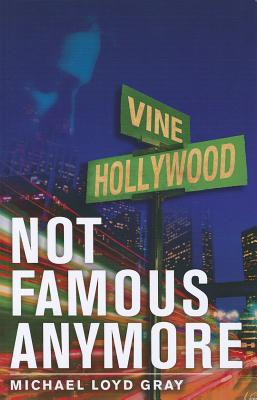Not Famous Anymore - Gray, Michael Loyd