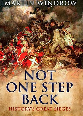 Not One Step Back: History's Great Sieges - Windrow, Martin