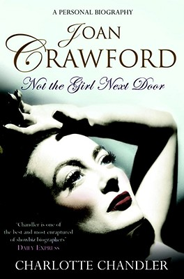 Not the Girl Next Door: Joan Crawford: A Personal Biography - Chandler, Charlotte