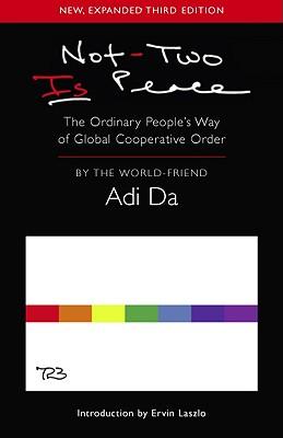 Not-Two Is Peace: The Ordinary People's Way of Gobal Cooperative Order - Adi Da, and Adi Da Samraj