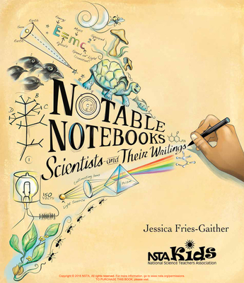 Notable Notebooks: Scientists and Their Writings - Fries-Gaither, Jessica