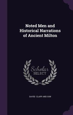 Noted Men and Historical Narrations of Ancient Milton - Clapp and Son, David