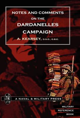 Notes and Comments on the Dardanelles Campaign - A Kearsey