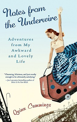 Notes from the Underwire: Adventures from My Awkward and Lovely Life - Cummings, Quinn