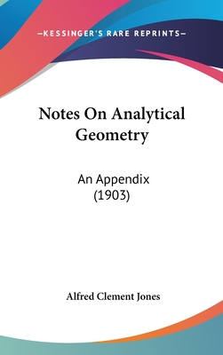 Notes on Analytical Geometry: An Appendix (1903) - Jones, Alfred Clement