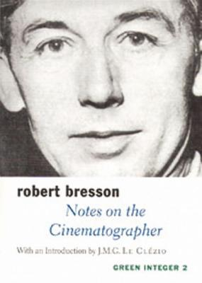 Notes on the Cinematographer - Bresson, Robert, and Griffin, Jonathan (Translated by), and Le Clezio, Jean-Marie Gustave (Introduction by)