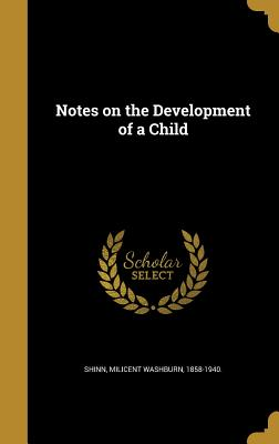 Notes on the Development of a Child - Shinn, Milicent Washburn 1858-1940 (Creator)