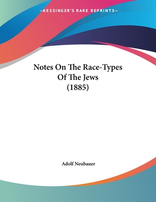 Notes on the Race-Types of the Jews (1885) - Neubauer, Adolf