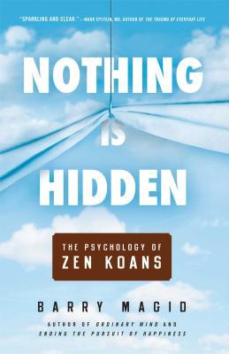 Nothing Is Hidden: The Psychology of Zen Koans - Magid, Barry, M.D
