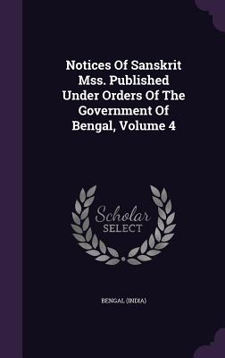 Notices of Sanskrit Mss. Published Under Orders of the Government of Bengal, Volume 4 - (India), Bengal