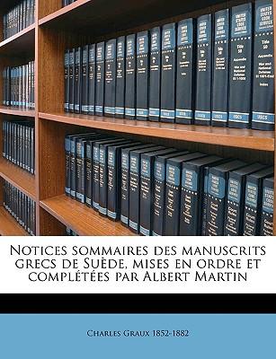 Notices Sommaires Des Manuscrits Grecs de Suede, Mises En Ordre Et Completees Par Albert Martin - Graux, Charles