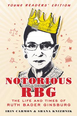 Notorious RBG: The Life and Times of Ruth Bader Ginsburg - Carmon, Irin, and Knizhnik, Shana