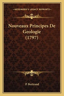 Nouveaux Principes de Geologie (1797) - Bertrand, P
