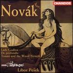 Novák: Lady Godiva; De profundis; Toman and the Wood Nymph