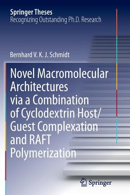 Novel Macromolecular Architectures Via a Combination of Cyclodextrin Host/Guest Complexation and Raft Polymerization - Schmidt, Bernhard V K J