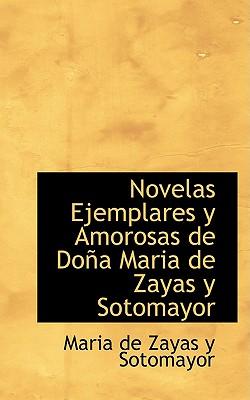 Novelas Ejemplares y Amorosas de Do a Maria de Zayas y Sotomayor - De Zayas y Sotomayor, Maria