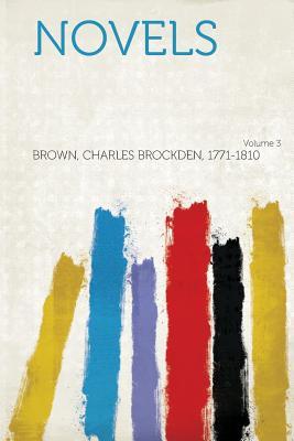 Novels Volume 3 - 1771-1810, Brown Charles Brockden
