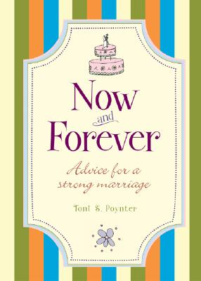 Now and Forever: Advice for a Strong Marriage - Poynter, Toni Sciarra