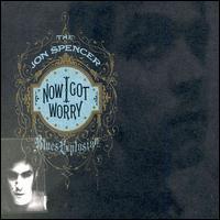 Now I Got Worry - The Jon Spencer Blues Explosion