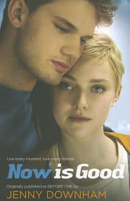 Now is Good (Also published as Before I Die) - Downham, Jenny