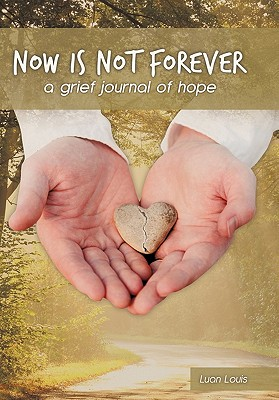 Now Is Not Forever: A Grief Journal of Hope - Louis, Luan