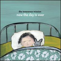 Now the Day Is Over - The Innocence Mission