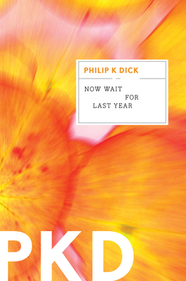 Now Wait for Last Year - Dick, Philip K