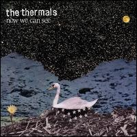 Now We Can See - The Thermals