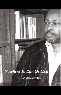Nowhere to Run or Hide - Willis, Jay Thomas