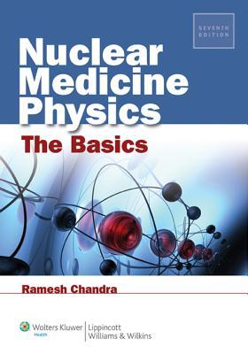 Nuclear Medicine Physics: The Basics - Chandra, Ramesh, PhD