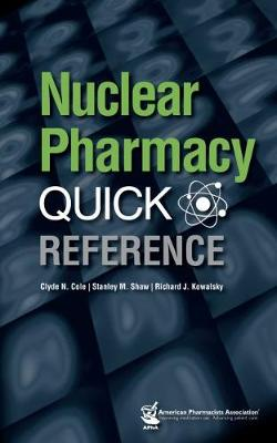 Nuclear Pharmacy Quick Reference - Cole, Clyde N. (Editor), and Shaw, Stanley M. (Editor), and Kowalsky, Richard J. (Editor)