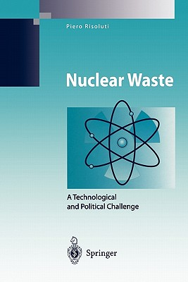 Nuclear Waste: A Technological and Political Challenge - Risoluti, Piero