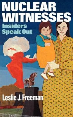Nuclear Witnesses: Insiders Speak Out - Freeman, Leslie John