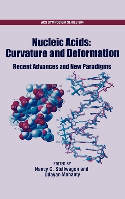 Nucleic Acids: Curvature and Deformation: Recent Advances and New Paradigms - Stellwagen, Nancy C (Editor)