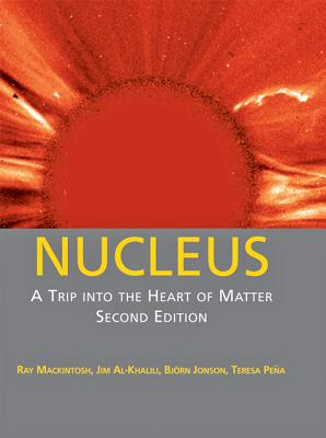 Nucleus: A Trip Into the Heart of Matter - Mackintosh, Ray, and Al-Khalili, Jim, Dr., and Jonson, Bjorn