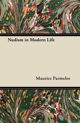 Nudism in Modern Life - Parmelee, Maurice