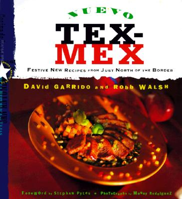 Nuevo Tex-Mex: Festive New Recipes from Just North of the Border - Garrido, David, and Walsh, Rob, and Chronicle Books