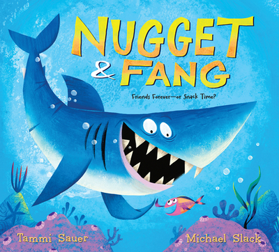 Nugget and Fang: Friends Forever--Or Snack Time? - Sauer, Tammi