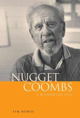 Nugget Coombs: A Reforming Life - Rowse, Tim
