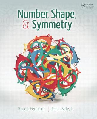 Number, Shape, & Symmetry: An Introduction to Number Theory, Geometry, and Group Theory - Herrmann, Diane L., and Sally, Paul J., Jr.