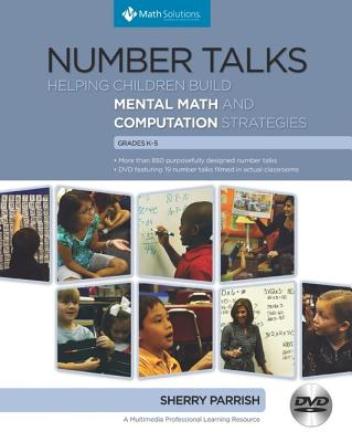 Number Talks, Grades K-5: Helping Children Build Mental Math and Computation Strategies - Parrish, Sherry