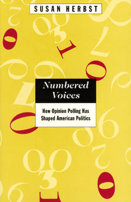 Numbered Voices: How Opinion Polling Has Shaped American Politics - Herbst, Susan