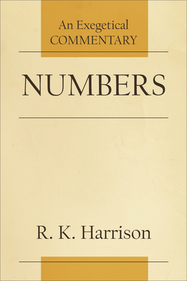 Numbers: An Exegetical Commentary - Harrison, R K
