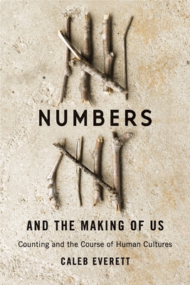 Numbers and the Making of Us: Counting and the Course of Human Cultures - Everett, Caleb