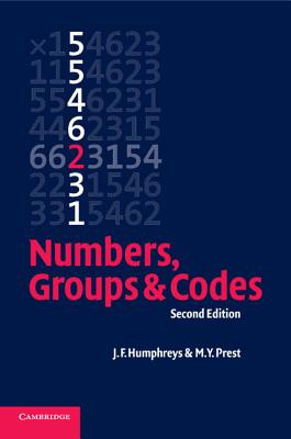 Numbers, Groups and Codes - Humphreys, J F, and Prest, M Y, Professor